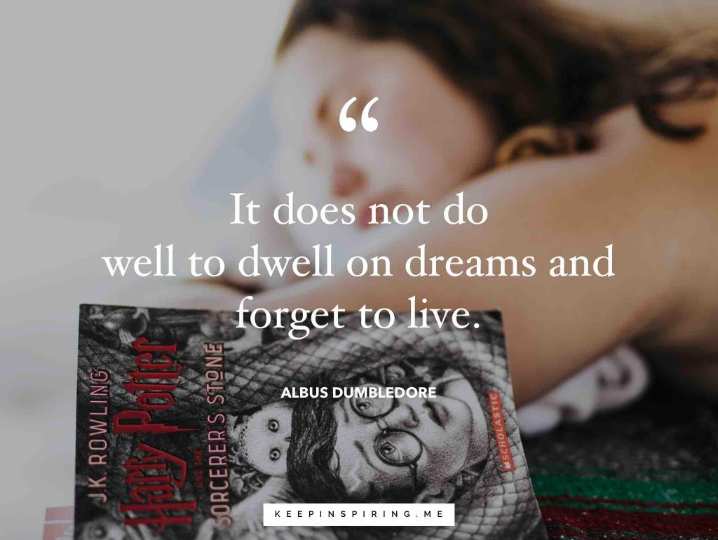 "Harry Potter quote ""It does not do well to dwell on dreams and forget to live"""