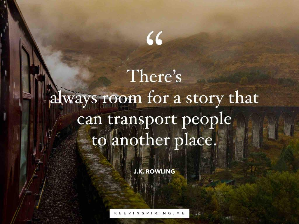 "J.K. Rowling quote ""There's always room for a story that can transport people to another place"""