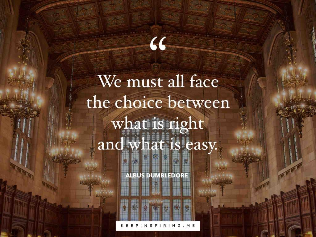 "Albus Dumbledore quote ""We must all face the choice between what is right and what is easy"""