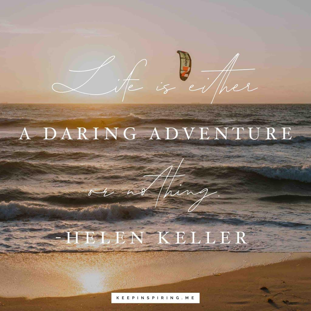 "Helen Keller quote ""Life is either a daring adventure or nothing"""