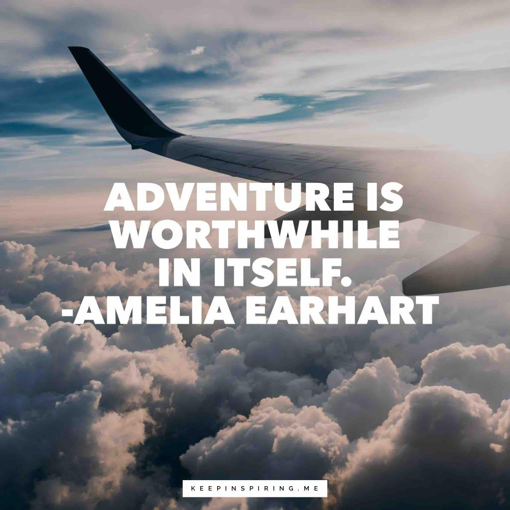 "Amelia Earhart quote ""Adventure is worthwhile in itself"""