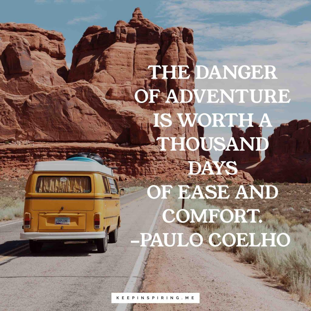 "Paulo Coelho quote ""The danger of adventure is worth a thousand days of ease and comfort"""
