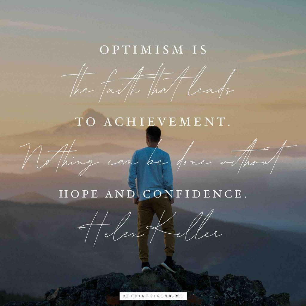 "Helen Keller quote ""Optimism is the faith that leads to achievement. Nothing can be done without hope and confidence"""