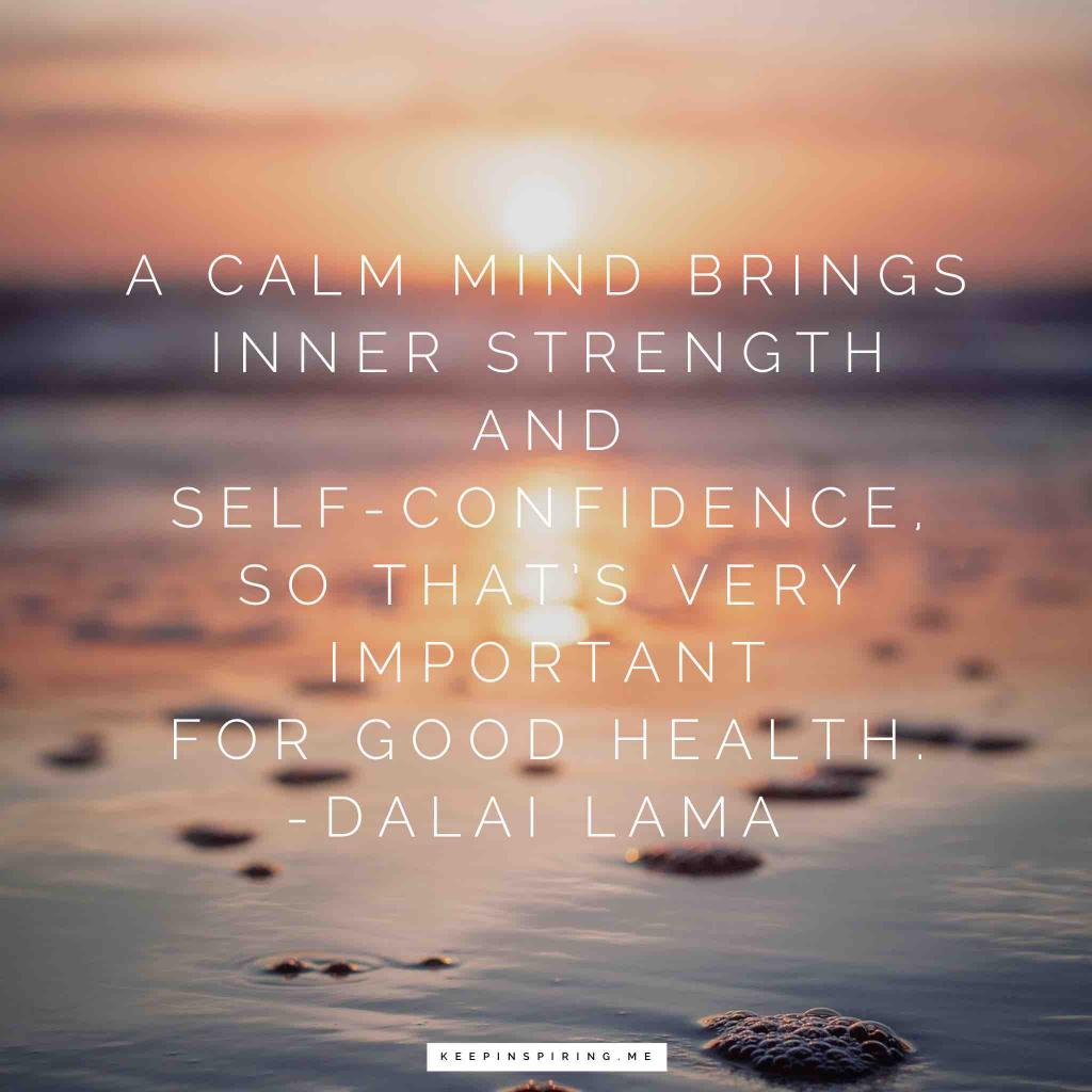 "Dalai Lama confidence quote ""A calm mind brings inner strength and self-confidence, so that's very important for good health"""