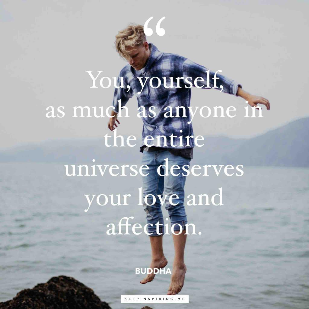 "Buddha confidence quote ""You, yourself, as much as anyone in the entire universe deserves your love and affection"""