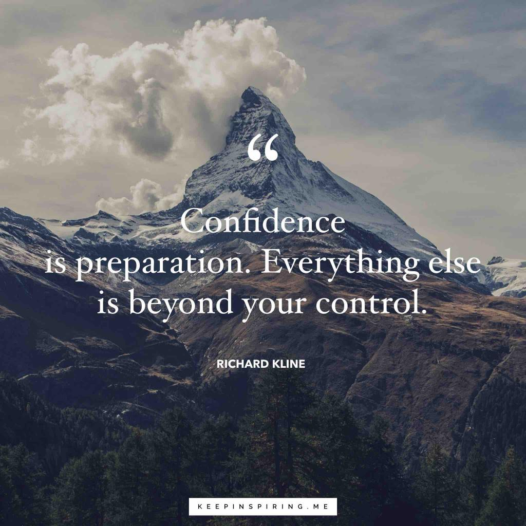 "Richard Kline quote ""Confidence is preparation. Everything else is beyond your control"""