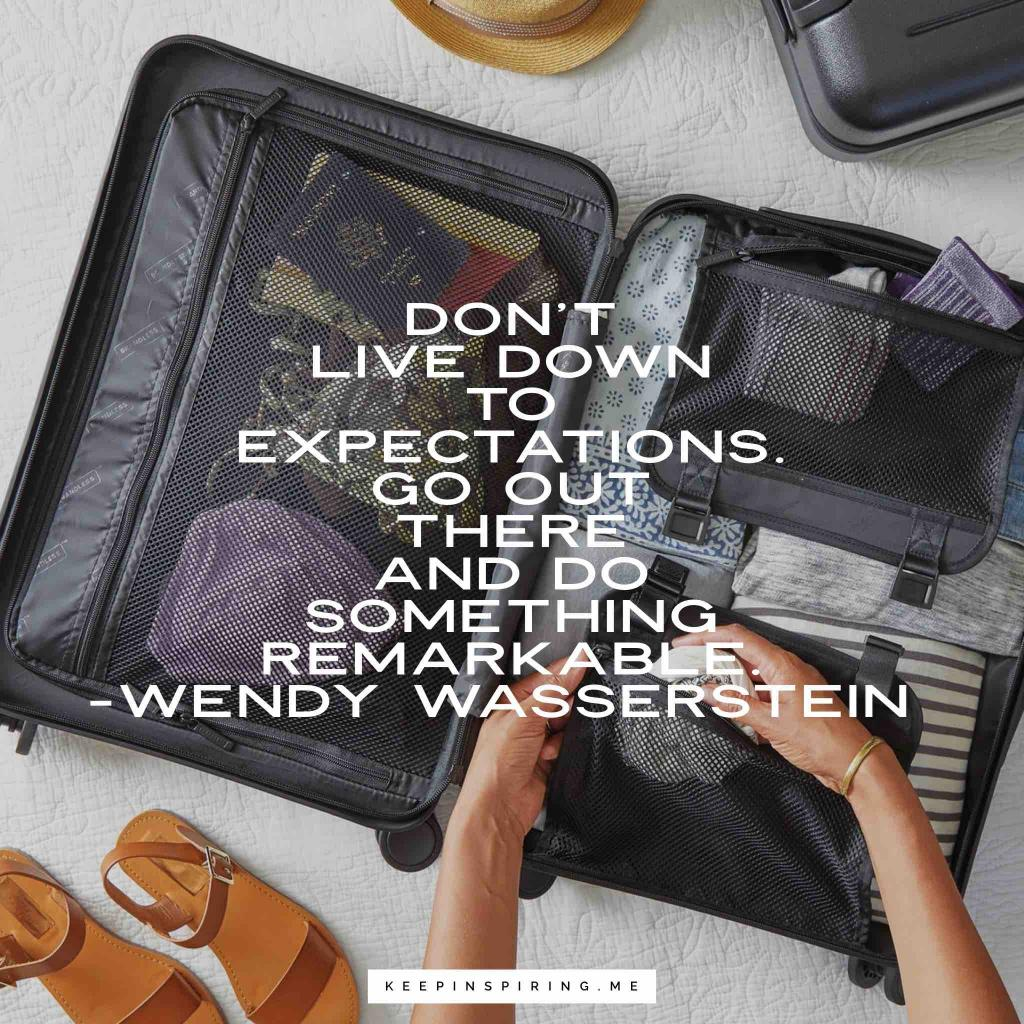 "Wendy Wasserstein confidence quote ""Don't live down to expectations. Go out there and do something remarkable"""