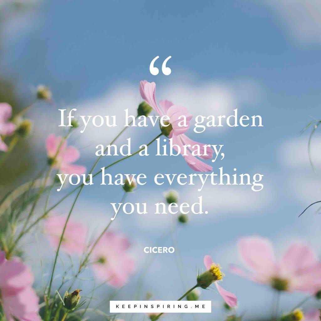 "Cicero quote ""If you have a garden and a library, you have everything you need"""