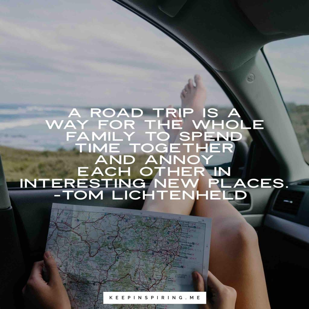 "Tom Lichtenheld Quote ""A road trip is a way for the whole family to spend time together and annoy each other in interesting new places"""