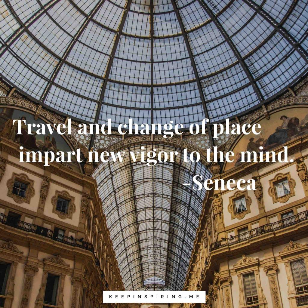 "Seneca Travel Quote ""Travel and change of place impart new vigor to the mind"""
