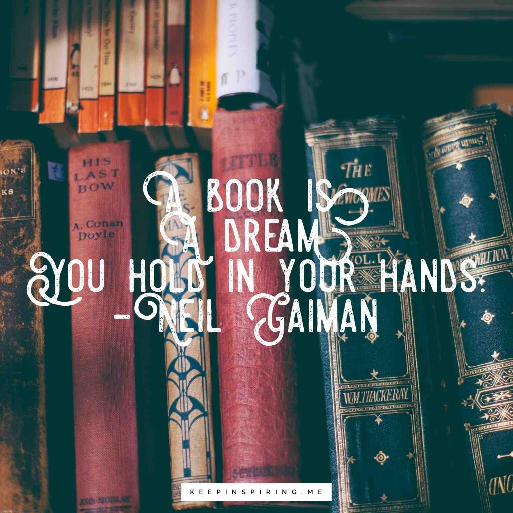 "Neil Gaiman quote ""A book is a dream you hold in your hands"""