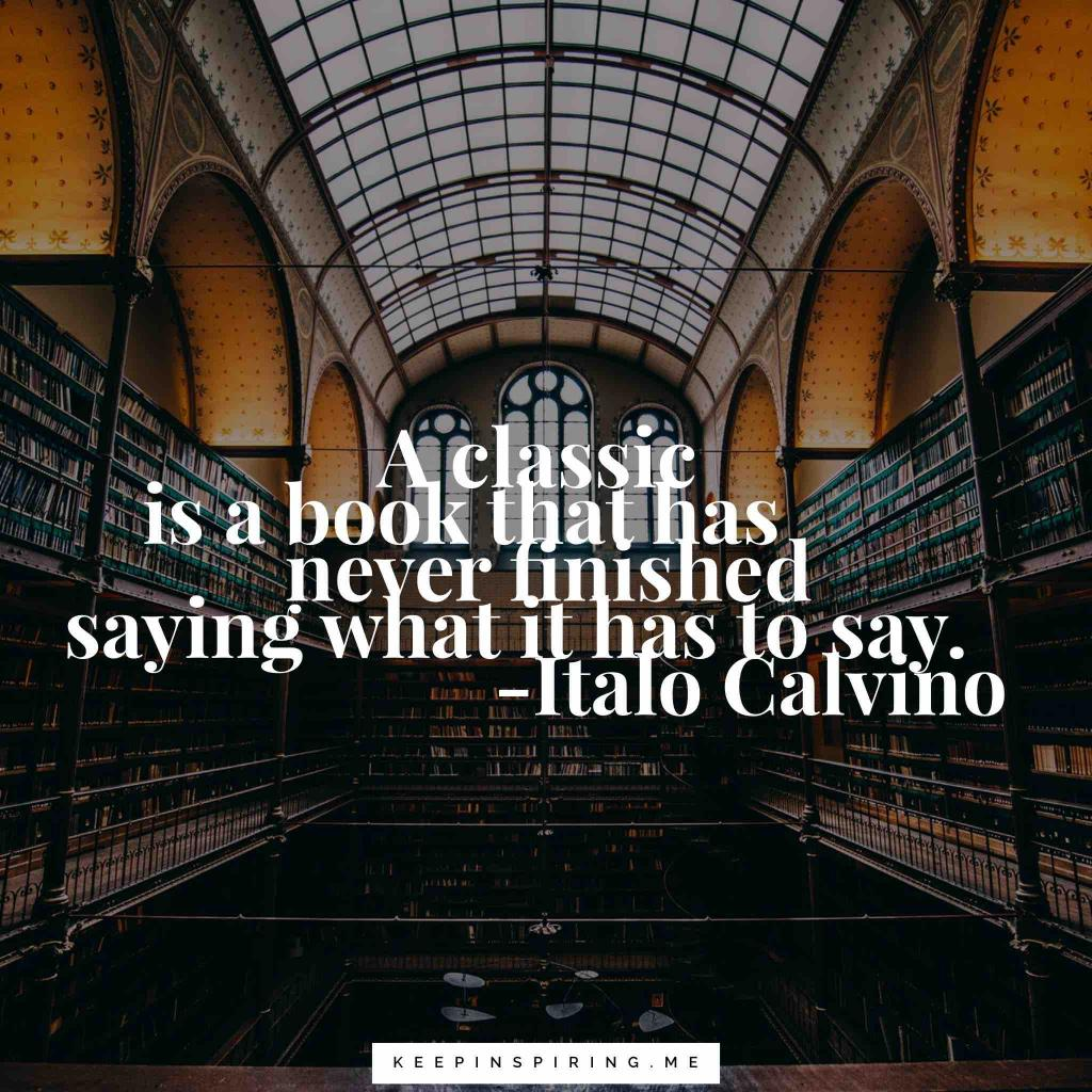 "Italo Covino quote ""A classic is a book that has never finished saying what it has to say"""