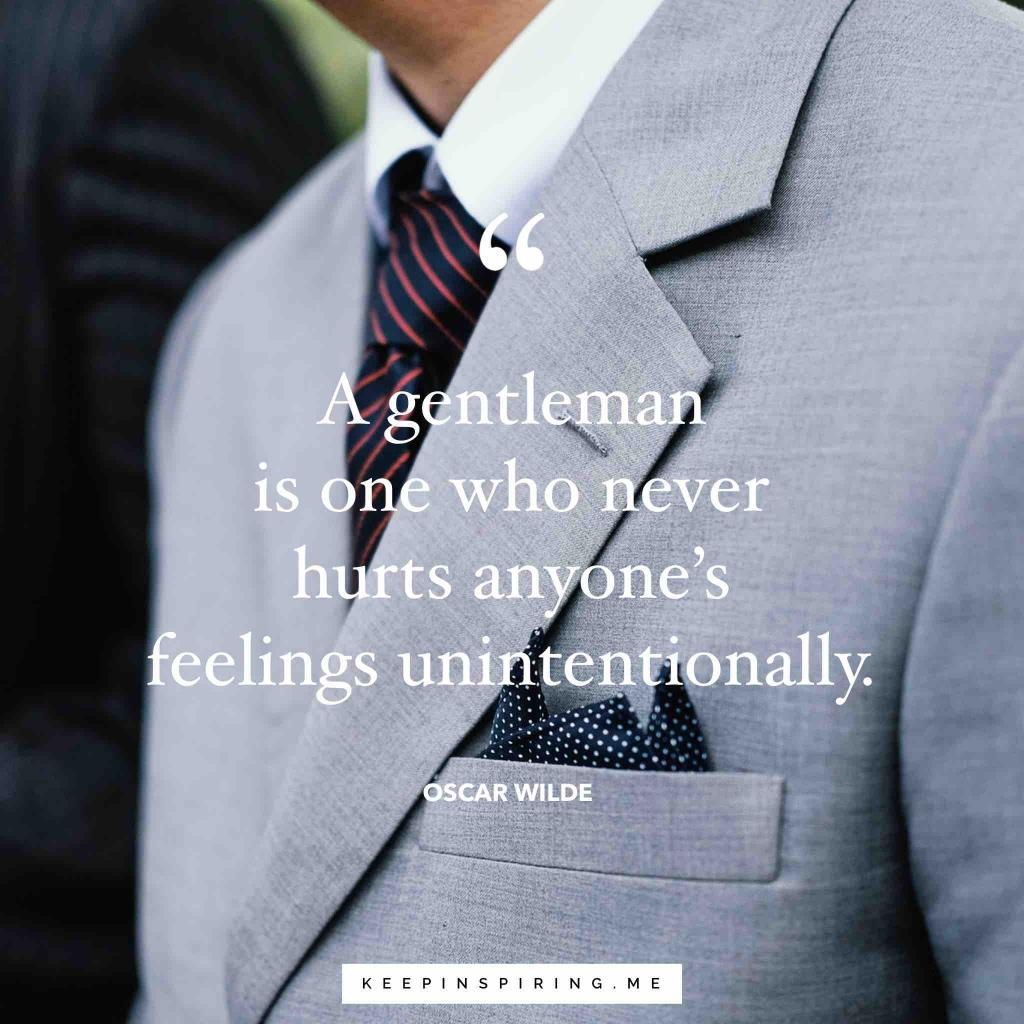 "Oscar Wilde feelings quote ""A gentleman is one who never hurts anyone's feelings unintentionally"""