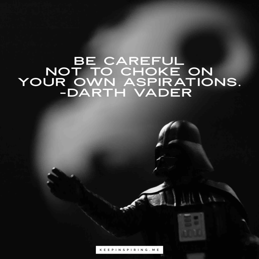 "Darth Vader Star Wars quote ""Be careful not to choke on your aspirations"""