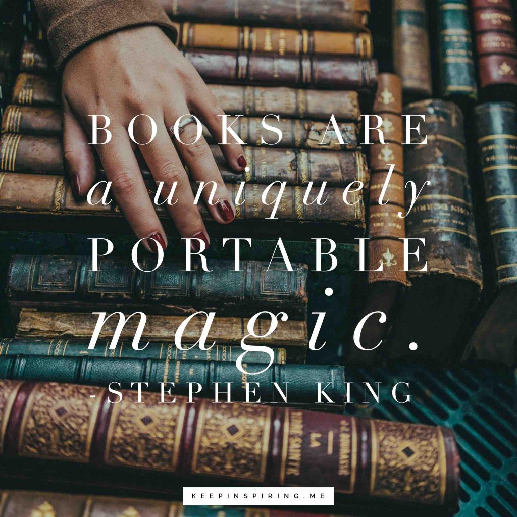 "Stephen King quote ""Books are a uniquely portable magic"""