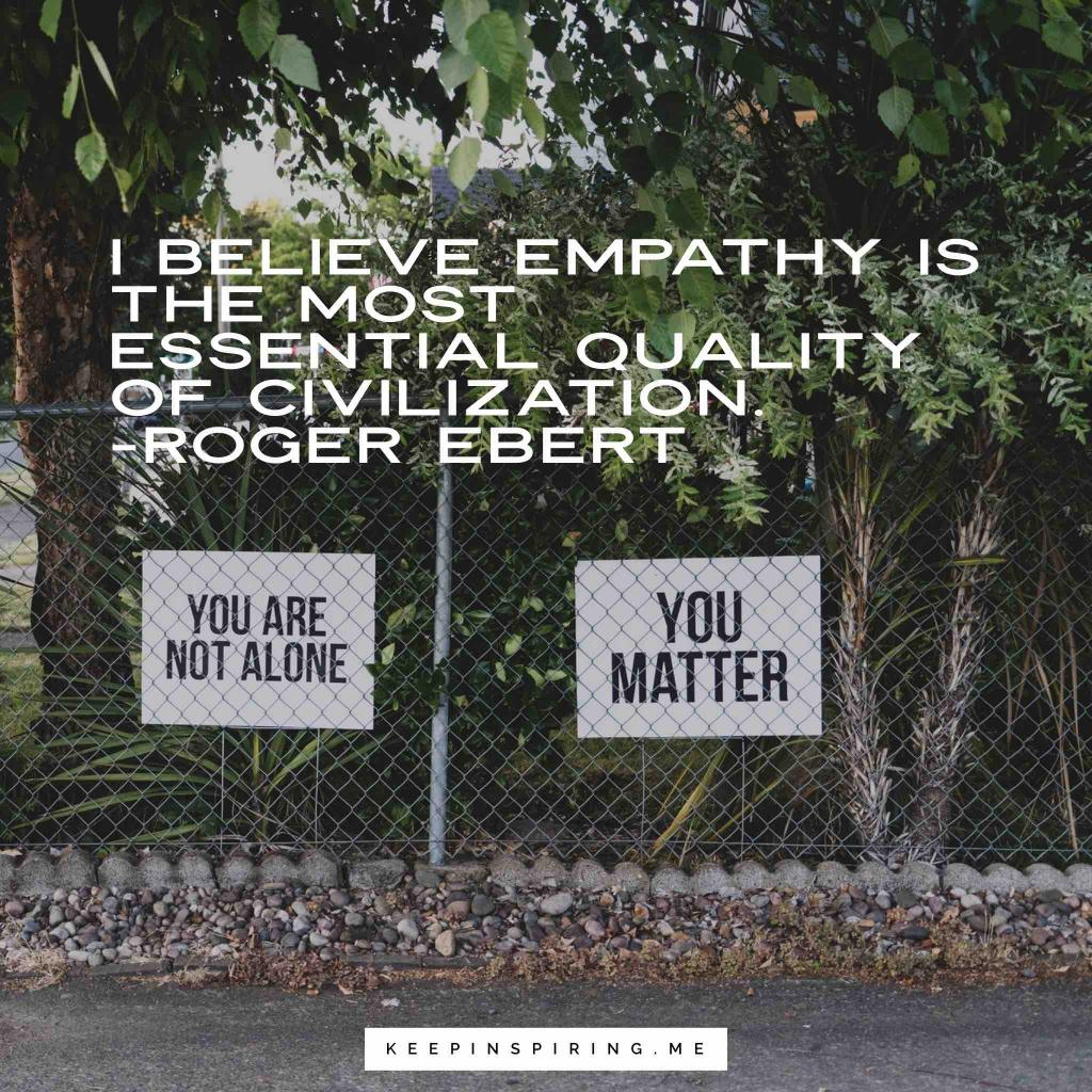 "Roger Ebert feelings quote ""I believe empathy is the most essential quality of civilization"""