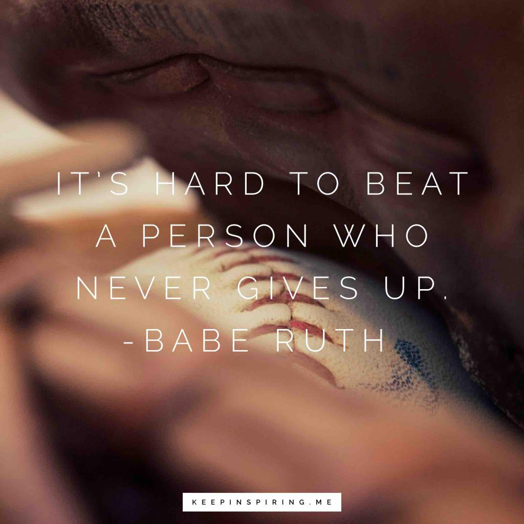 """Babe Ruth motivational quote """"It's hard to beat a person who never gives up"""""""