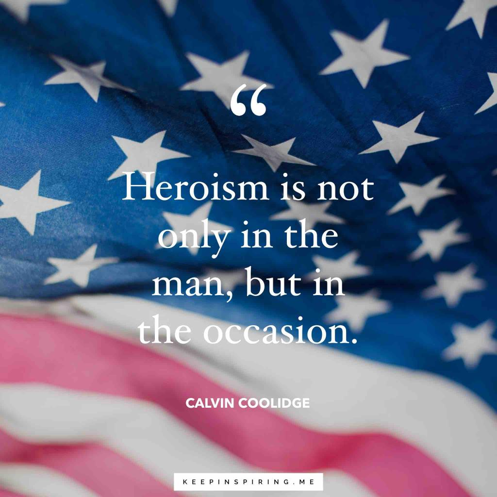 "Calvin Coolidge quote ""Heroism is not only in the man, but in the occasion"""