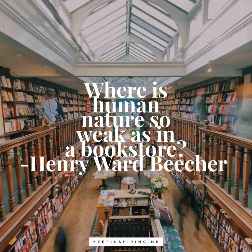 "Henry Ward Beecher quote ""Where is human nature so weak as in the bookstore?"""