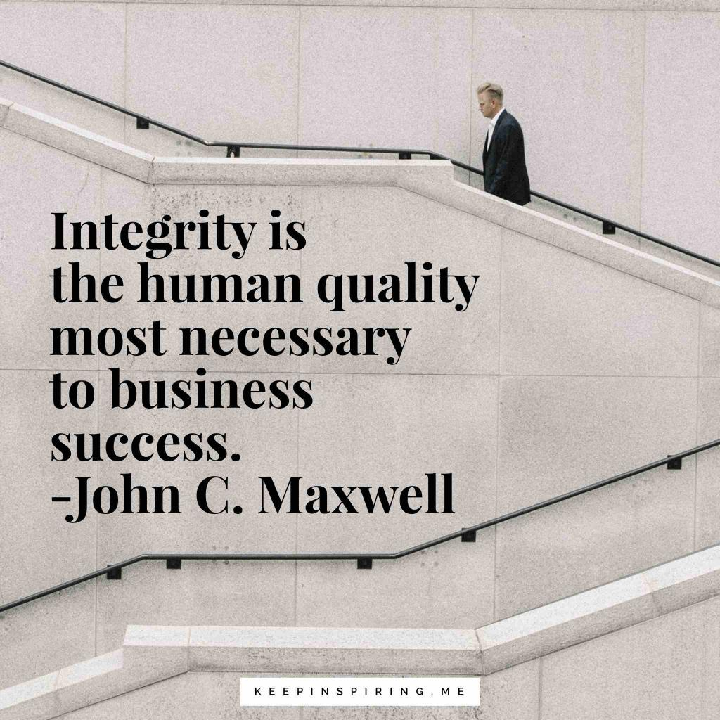 "John C Maxwell quote ""Integrity is the human quality most necessary to business success"""