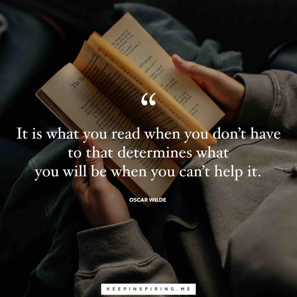"Oscar Wilde reading quote ""It is what you read when you don't have to that determines what you will be when you can't help it"""