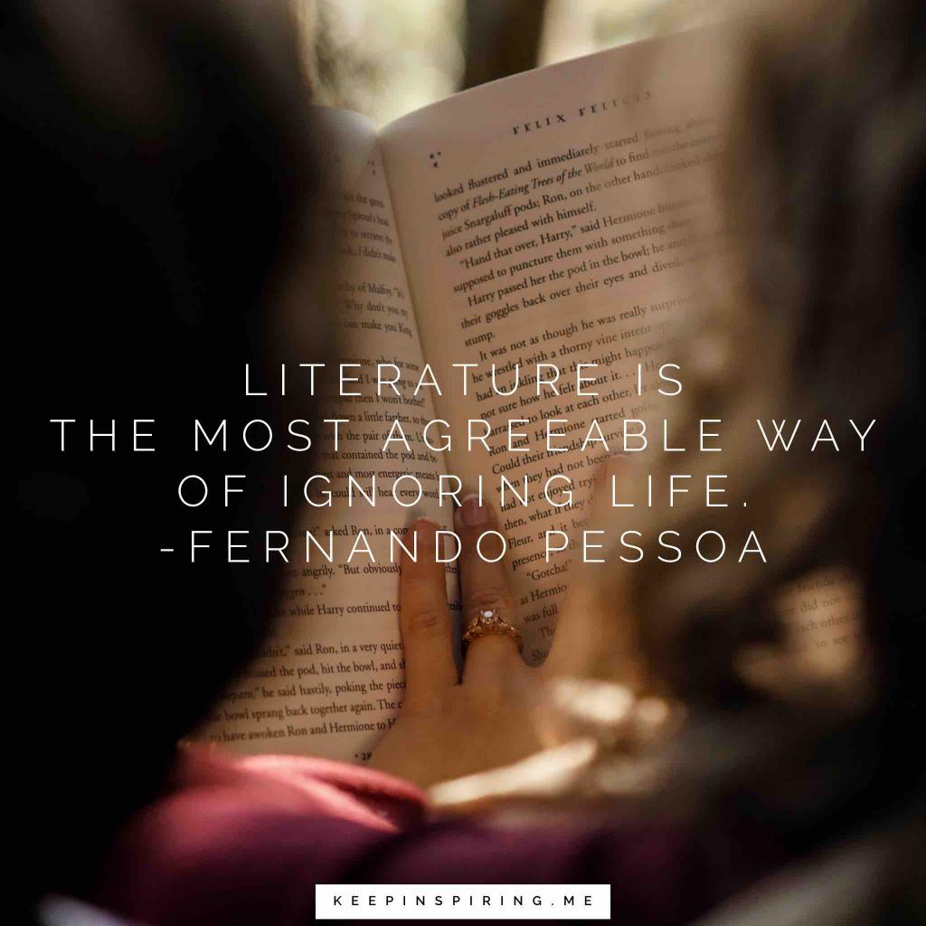 "Fernando Pessoa reading quote ""Literature is the most agreeable way of ignoring life"""