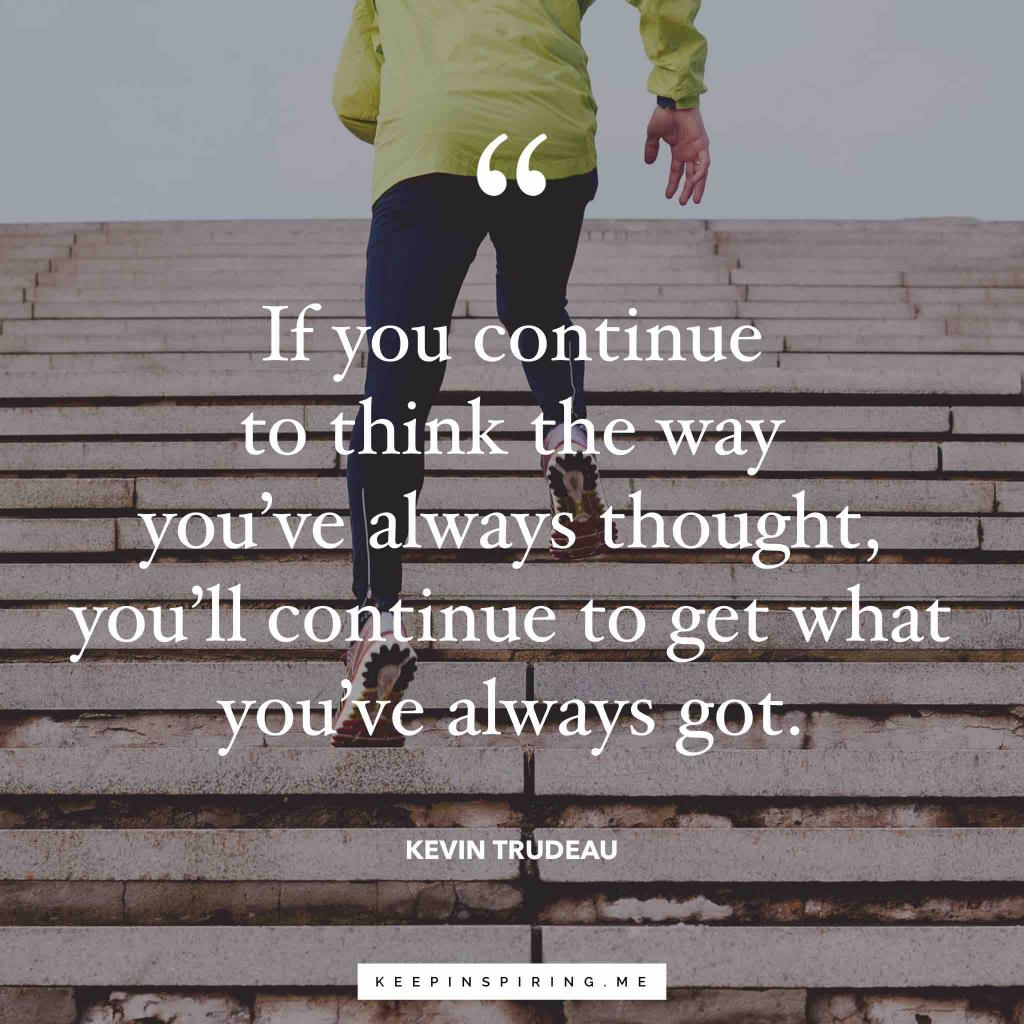 """Kevin Trudeau quote """"If you continue to think they way you've always thought, you'll continue to get what you've always got"""""""