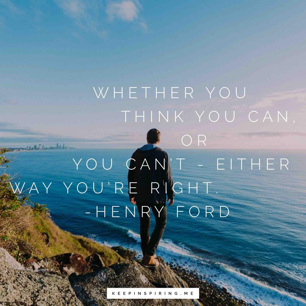 """Henry Ford motivation quote """"Whether you think you can, or you can't – either way you're right"""""""