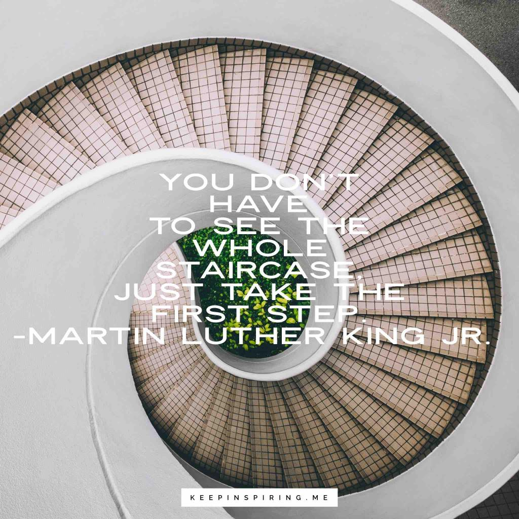 """MLK motivational quote """"You don't have to see the whole staircase, just take the first step"""""""