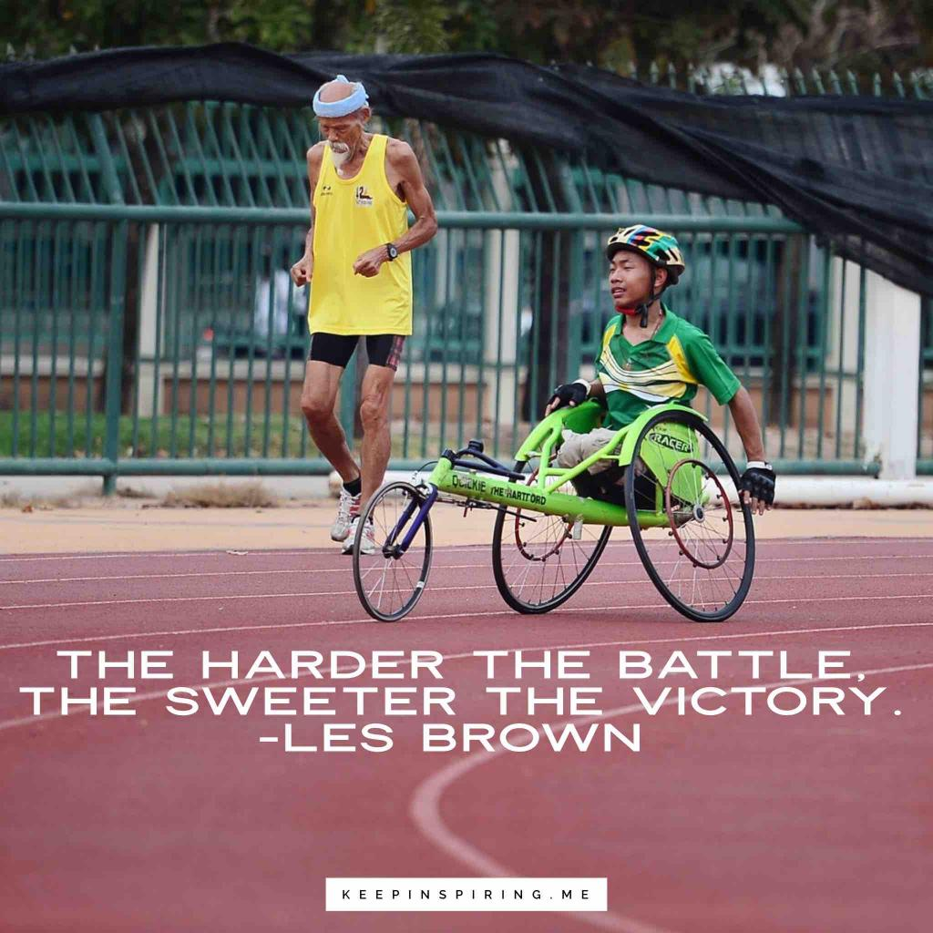 """Les Brown motivational quote """"The harder the battle, the sweeter the victory"""""""