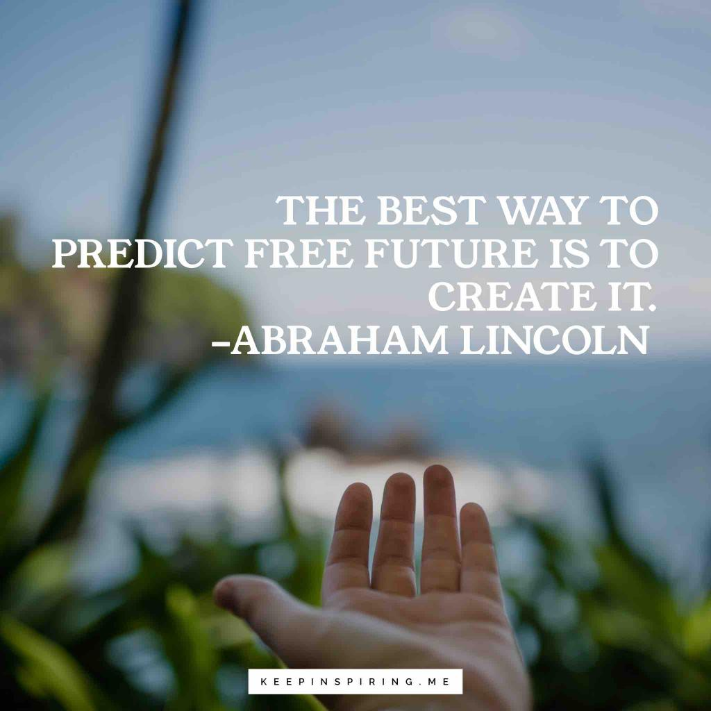 """Abraham Lincoln motivational quote """"The best way to predict the future is to create it"""""""