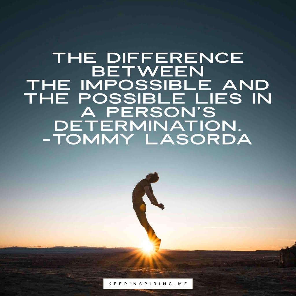 """Tommyt Lasorda quote """"The difference between the impossible and the possible lies in a person's determination"""""""