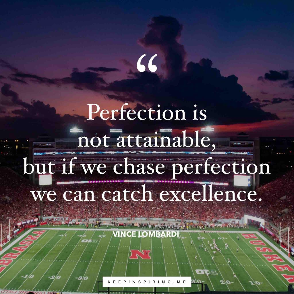 """Vince Lombardi motivaitonal quote """"Perfection is not attainable, but if we chase perfection we can catch excellence"""""""