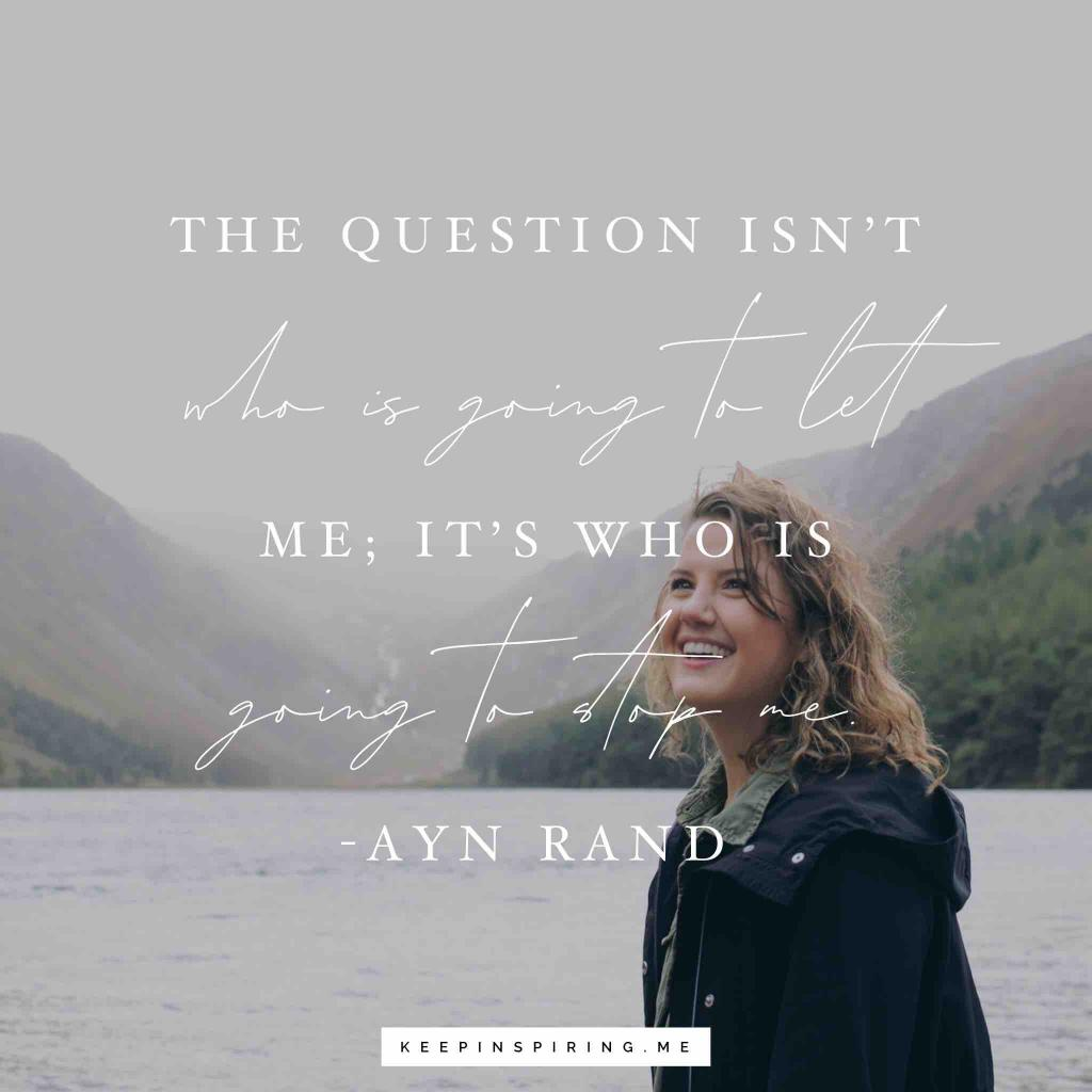 """Ay Rand motivational quote """"The question isn't who is going to let me; it's who is going to stop me"""""""