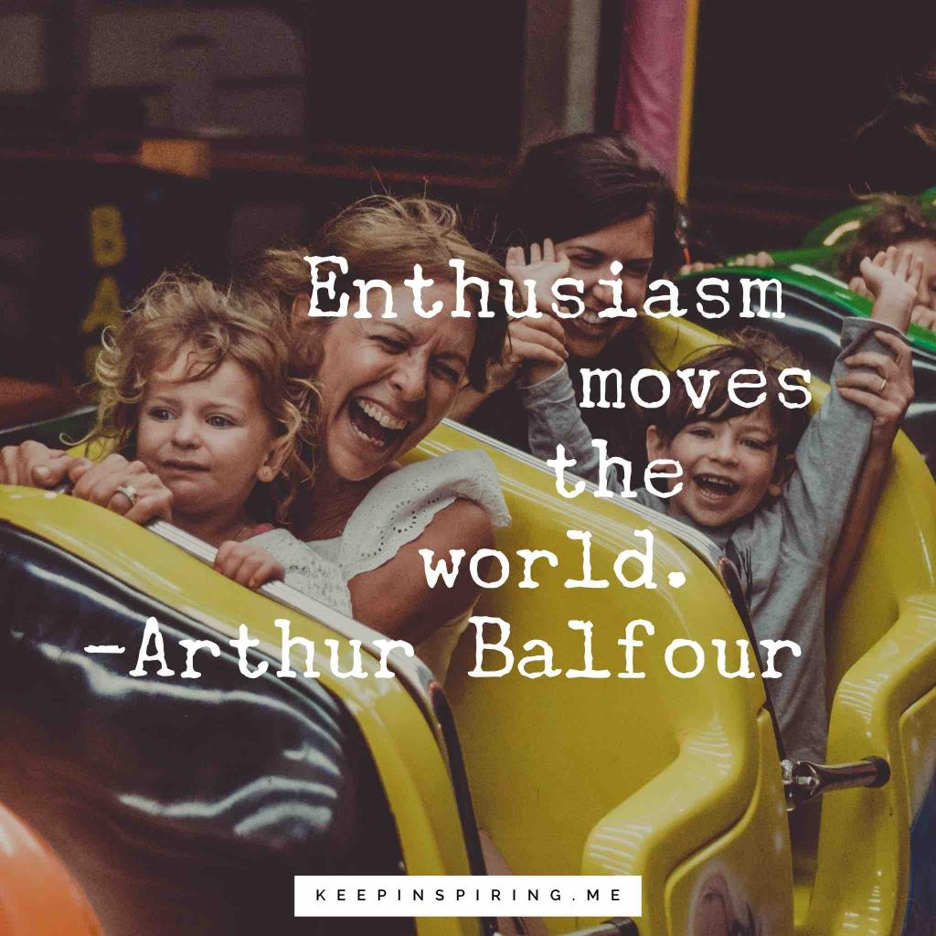 """Arthur Balfour motivating quote """"Enthusiasm moves the world"""""""