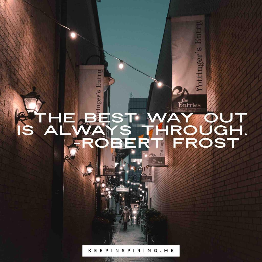 """Robert Frost motivational quote """"The best way out is always through"""""""