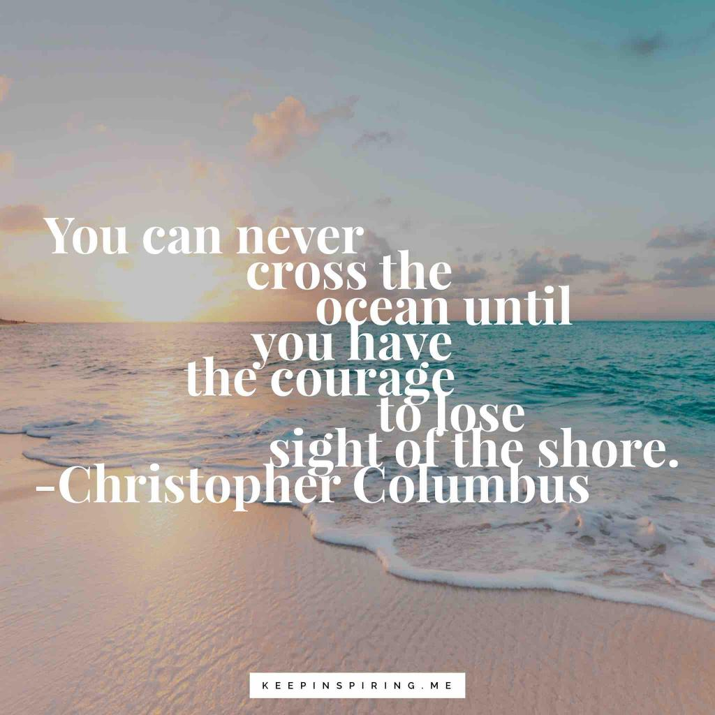 """Christopher Columbus quote """"You can never cross the ocean until you have the courage to lose sight of the shore"""""""