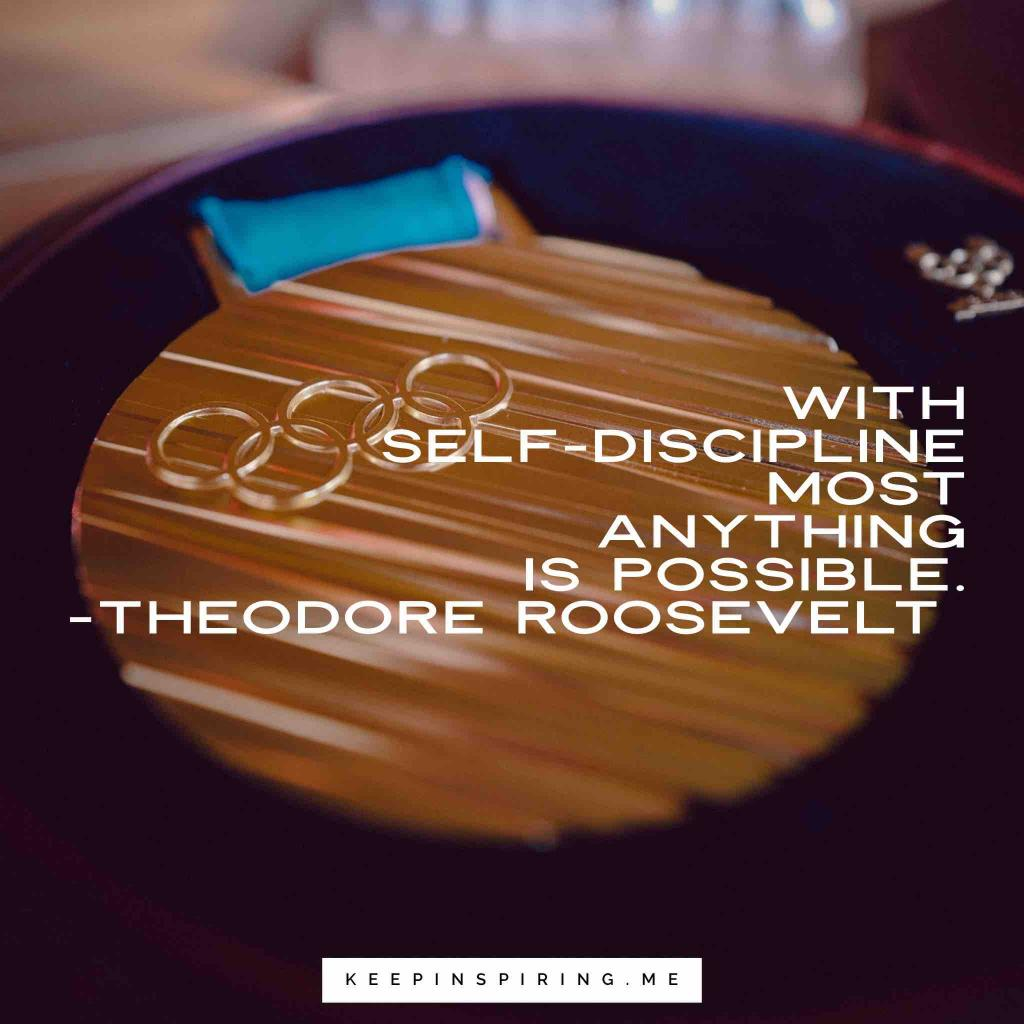 """Teddy Roosevelt motivation quote """"With self-discipline most anything is possible."""""""