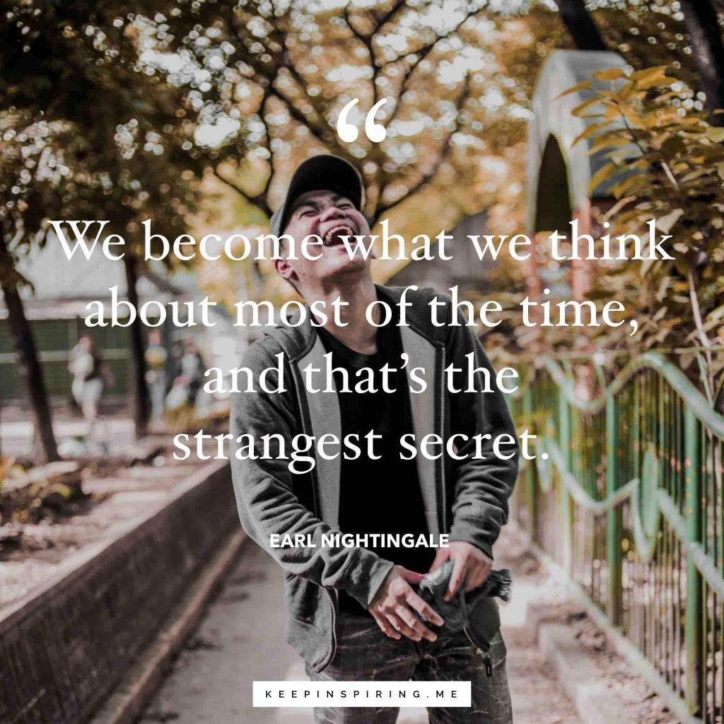 """Earl Nightingale quote """"We become what we think about most of the time, and that's the strangest secret"""""""
