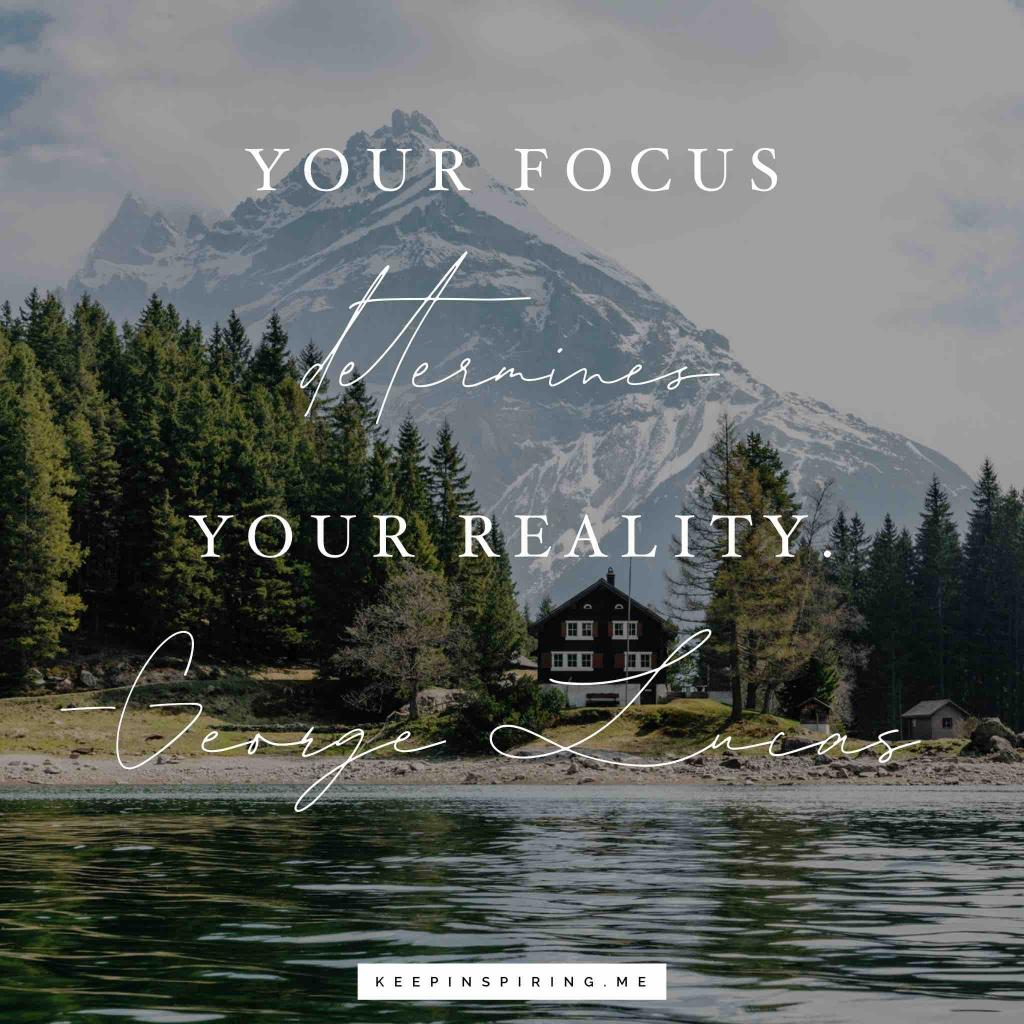 """George Lucas motivational quote """"Your focus determines your reality"""""""