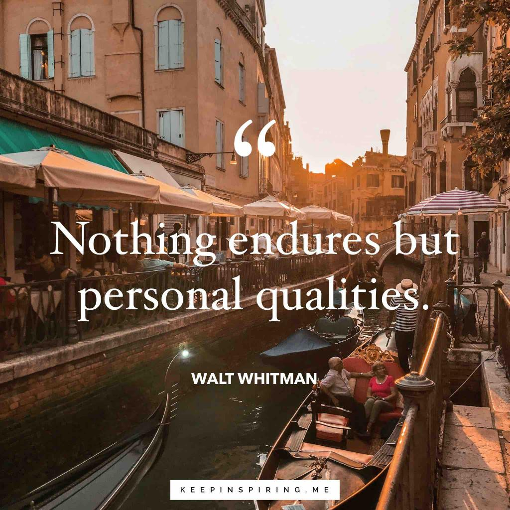 "Walt Whitman quote ""Nothing endures but personal qualities"""