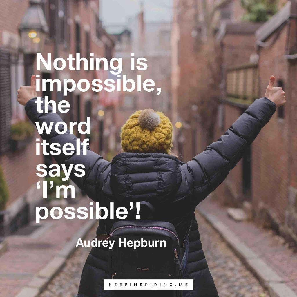 """Audrey Hepburn Motivational quote """"Nothing is impossible, the word itself says 'I'm possible'!"""""""