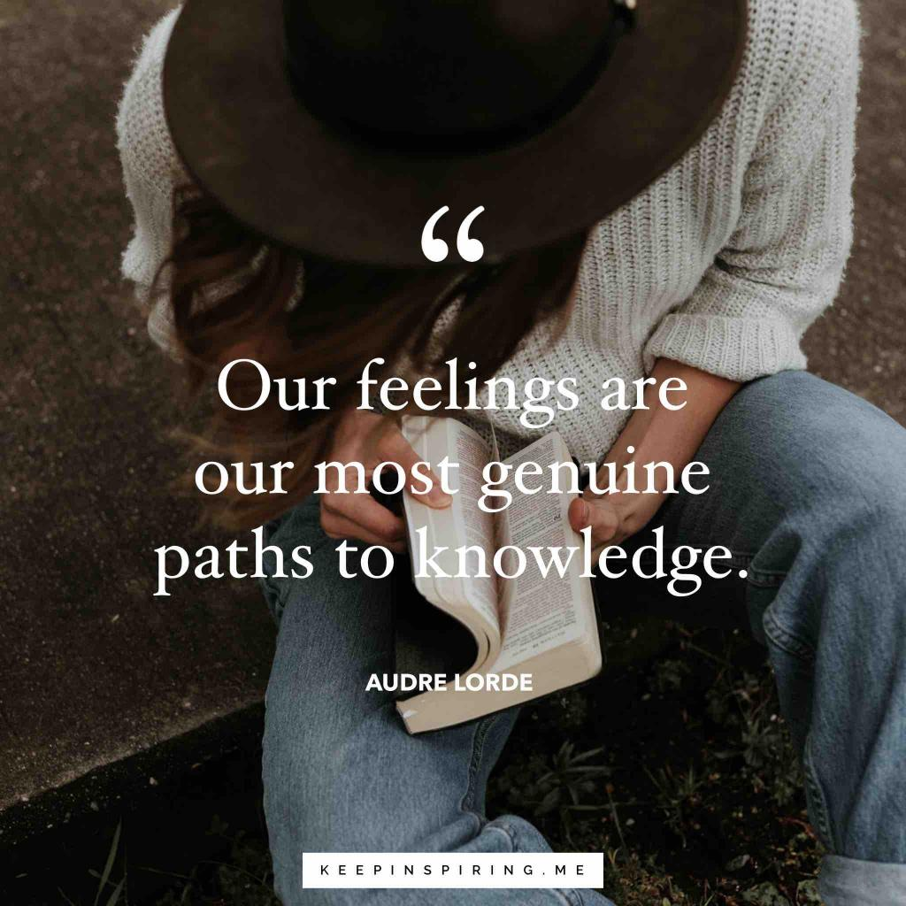 "Audre Lord quote ""Our feelings are our most genuine paths to knowledge"""