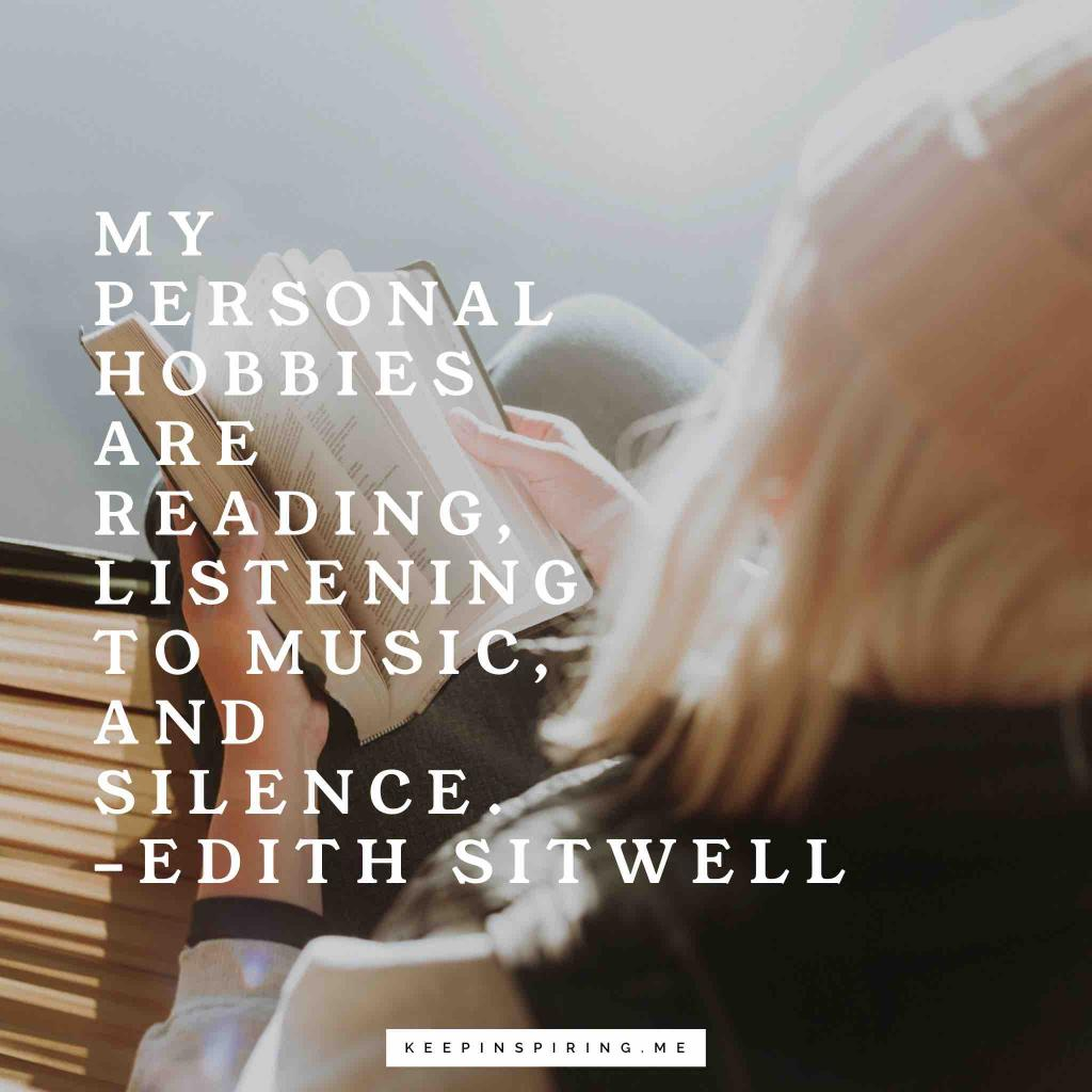 "Edith Sitwell quote ""My personal hobbies are reading, listening to music, and silence"""