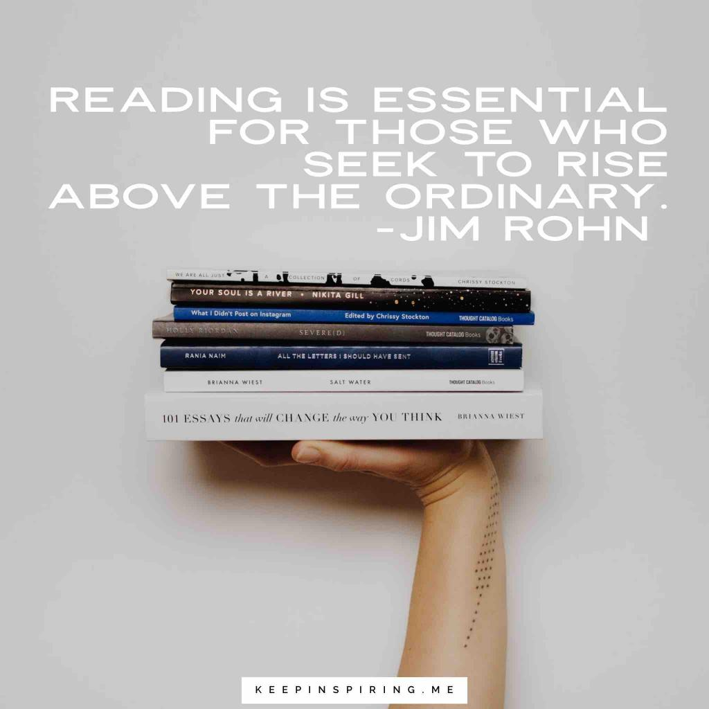 "Jim Rohn reading quote ""Reading is essential for those who seek to rise above the ordinary"""