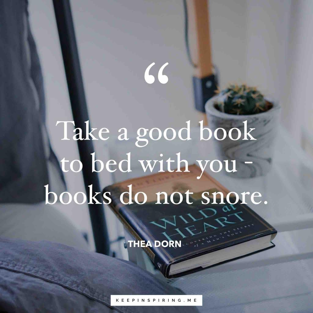 "Thea Dorn quote ""Take a good book to bed with you—books do not snore"""