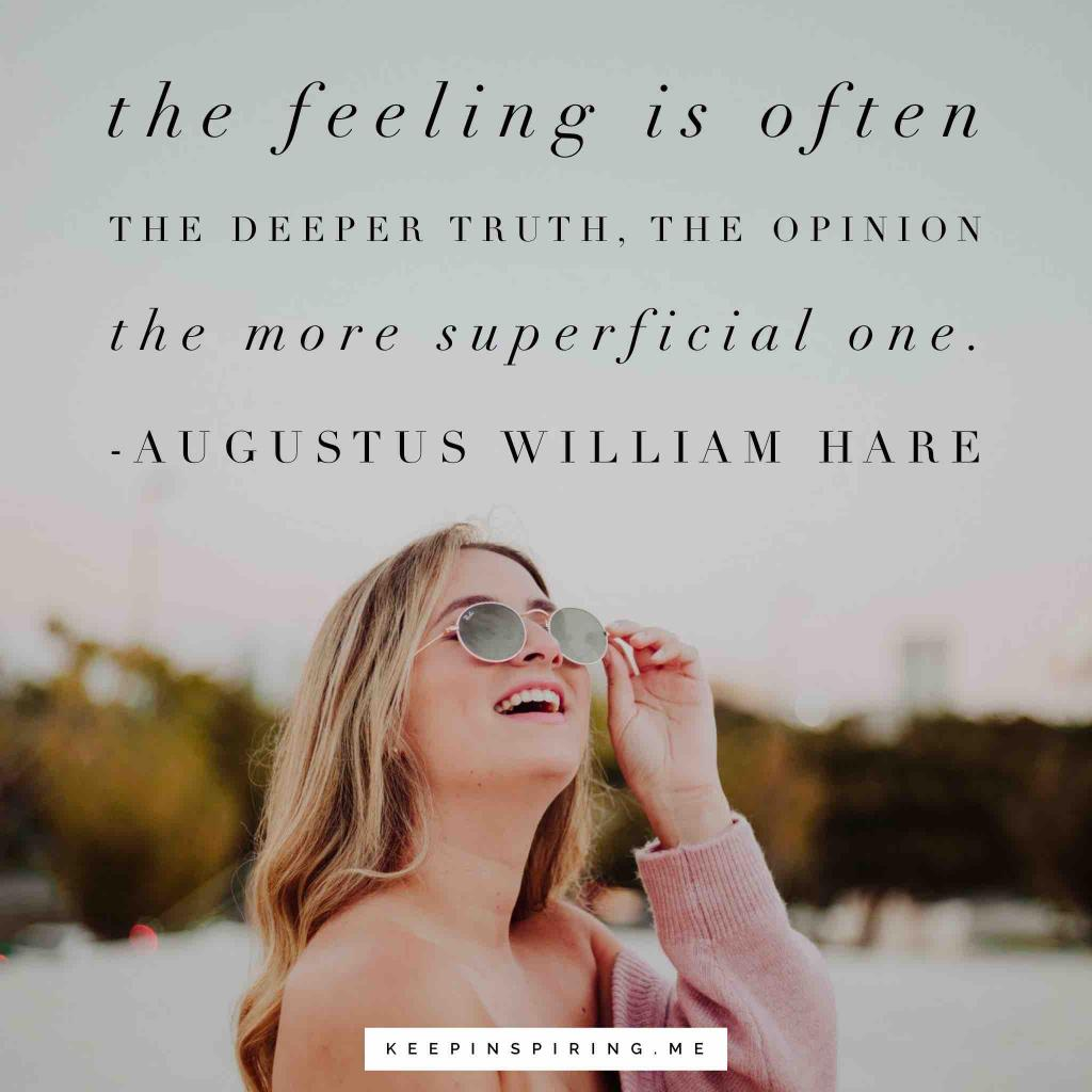 "Augusts William Hare quote ""The feeling is often the deeper truth, the opinion the more superficial one"""