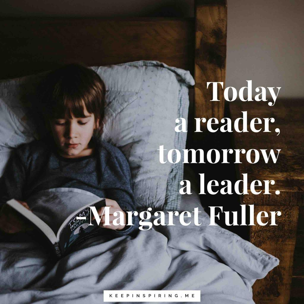 "Margaret Fuller quote about books ""Today a reader, tomorrow a leader"""