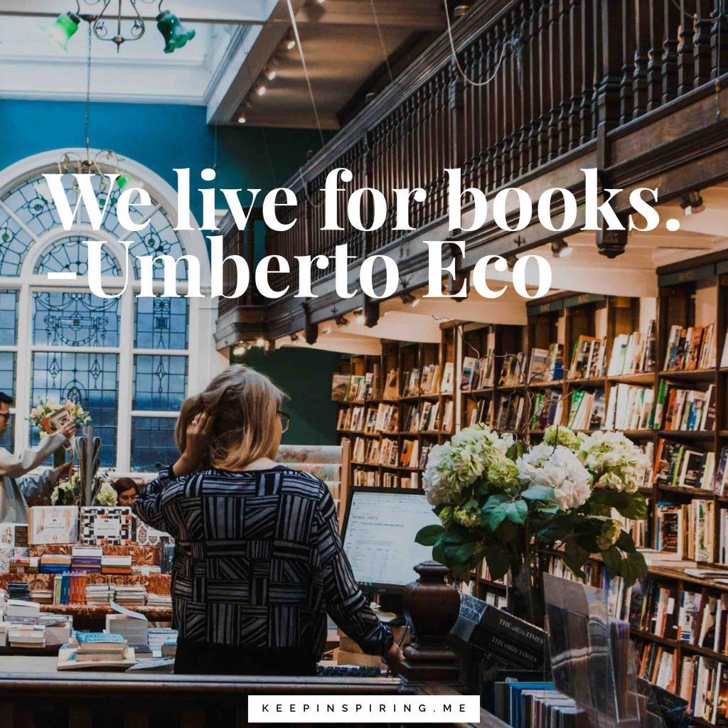 "Umberto Eco quote ""We live for books"""