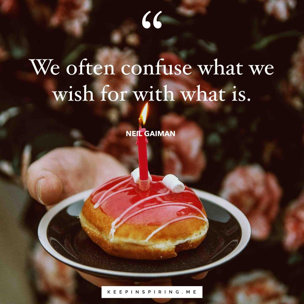 "Neil Gaman feelings quote ""We often confuse what we wish for with what is"""